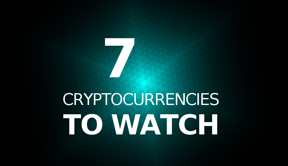 7 cryptocurrencies to watch